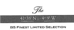 THE 41 38 N ; 4  9 W LONGITUDE LATITUDE   BS FINEST LIMITED SELECTION