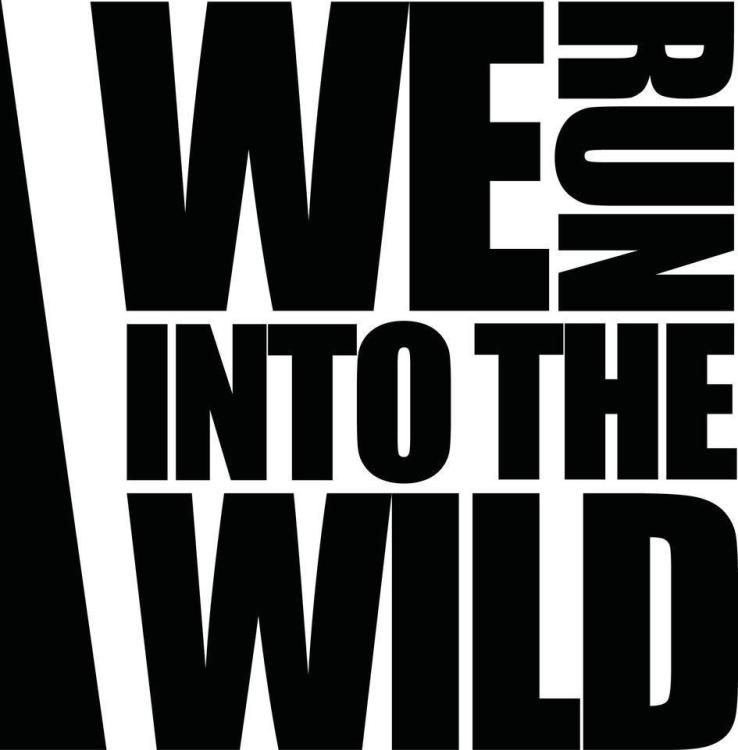 WE RUN INTO THE WILD