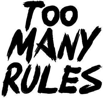 TOO MANY RULES